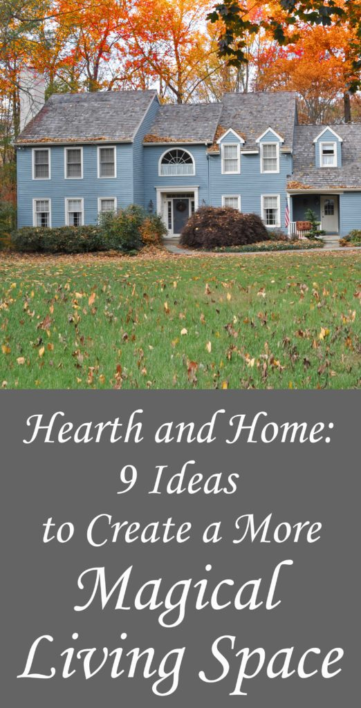Hearth and Home: How To Create a More Magickal Living Space.