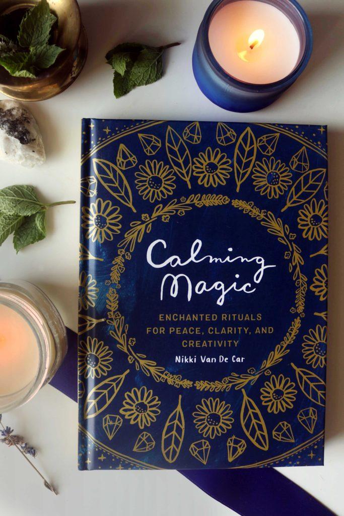 Calming Magic: Enchanted Rituals for Peace, Clarity and Creativity by Nikki Van De Car