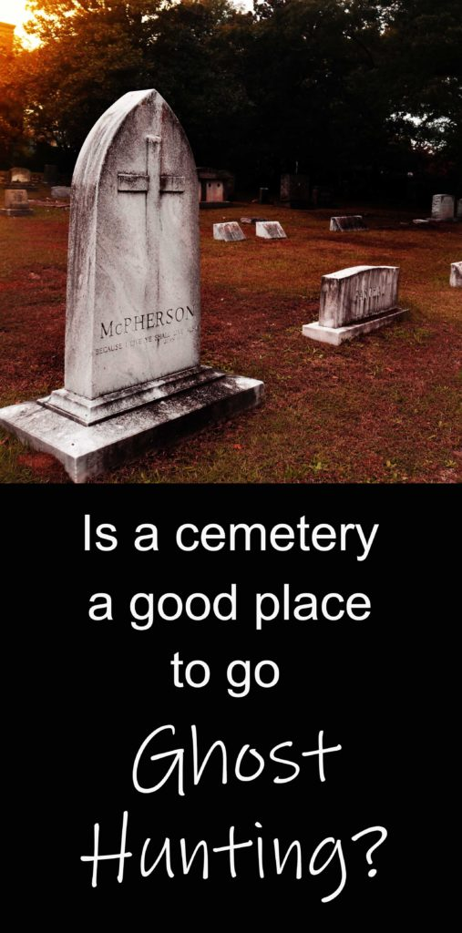 Is a cemetery a good place to go ghost hunting?